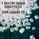 Cupa Cabana TV – Seven Healthy Sugar Substitutes