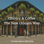 Chicory, the New Orleans Coffee Scene